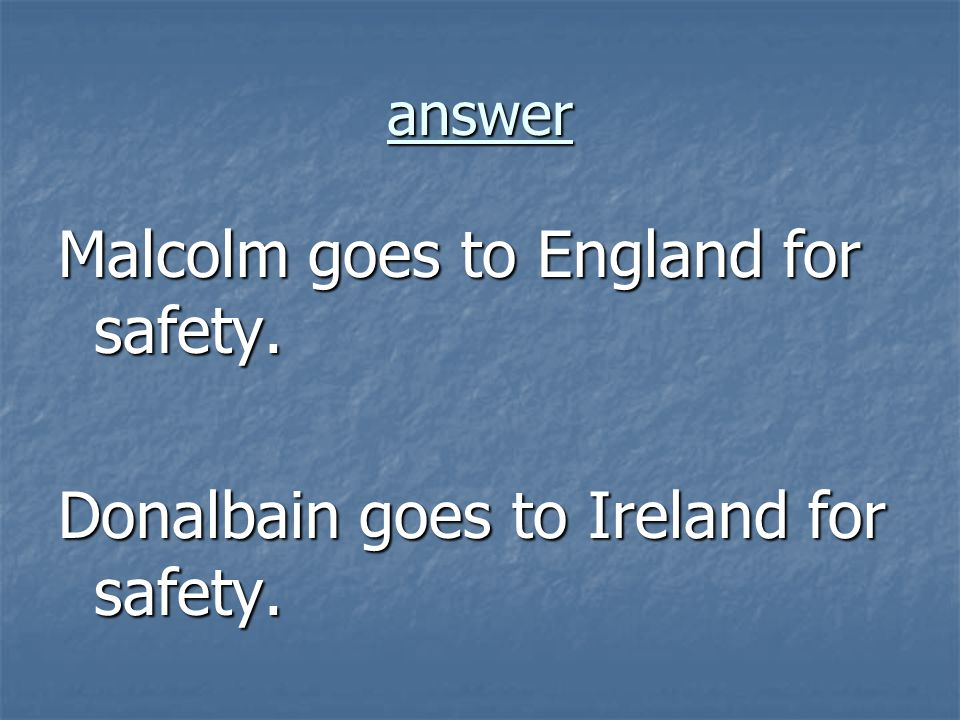 Malcolm goes to England for safety.