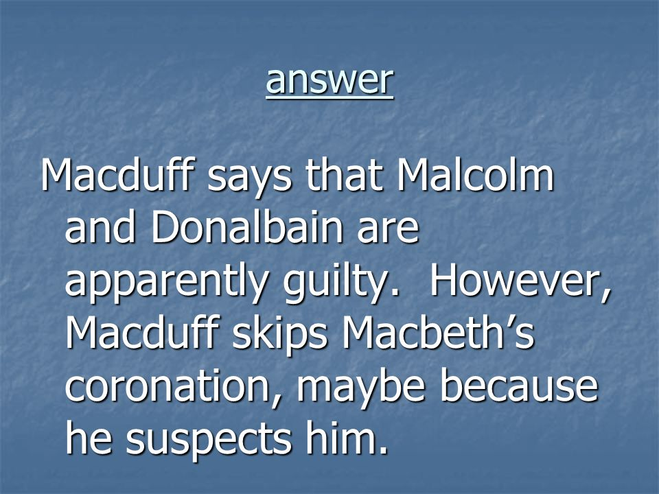 answer Macduff says that Malcolm and Donalbain are apparently guilty.