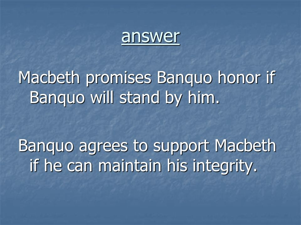answer Macbeth promises Banquo honor if Banquo will stand by him.