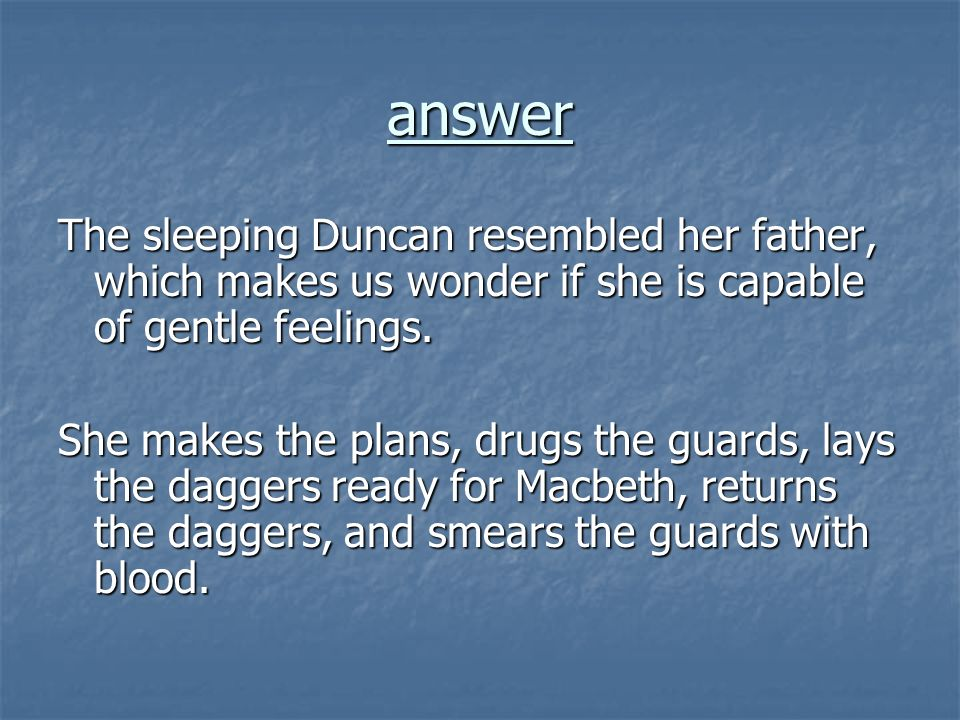 answer The sleeping Duncan resembled her father, which makes us wonder if she is capable of gentle feelings.