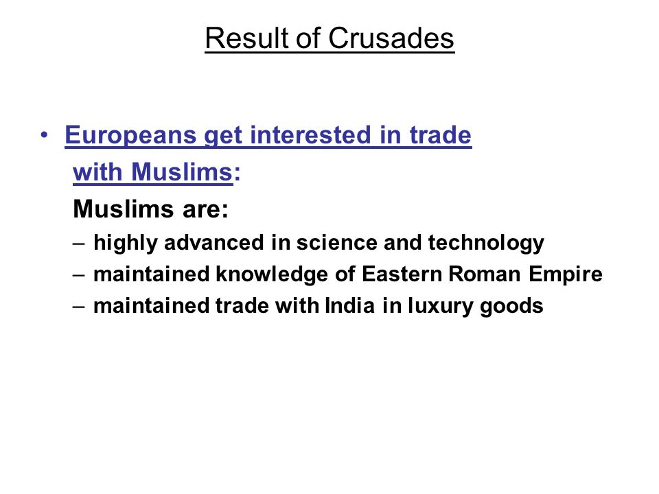 Result of Crusades Europeans get interested in trade with Muslims:
