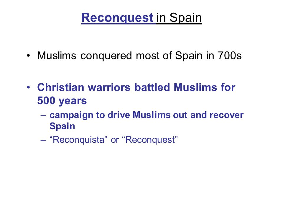 Reconquest in Spain Muslims conquered most of Spain in 700s