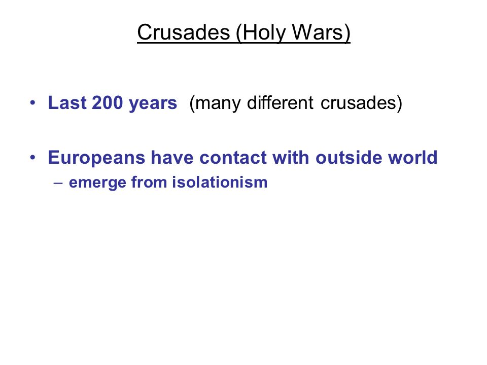 Crusades (Holy Wars) Last 200 years (many different crusades)