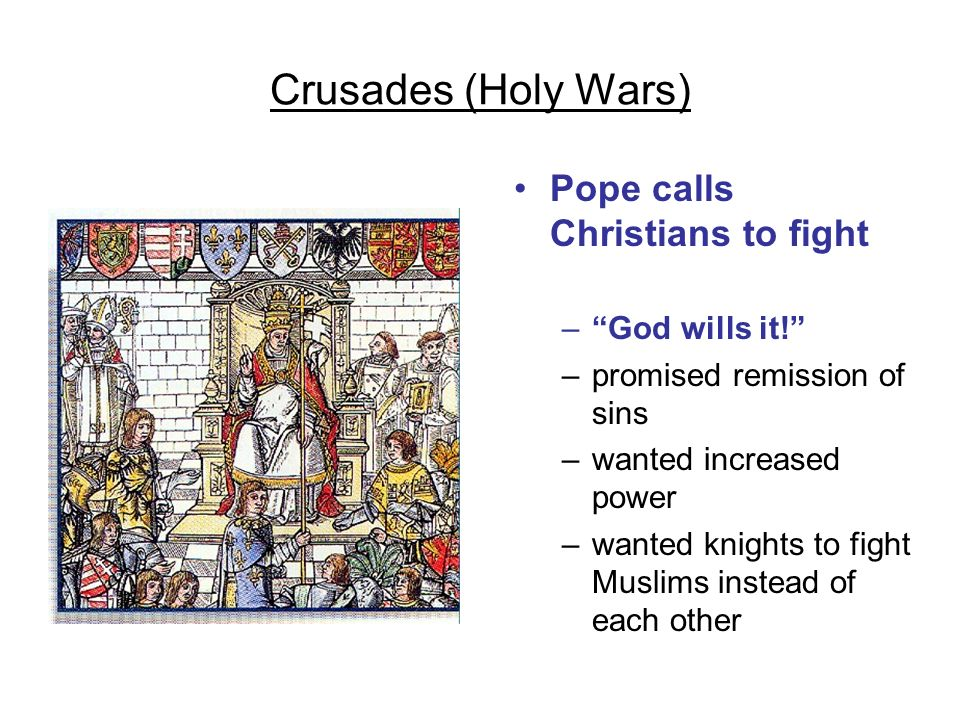 Crusades (Holy Wars) Pope calls Christians to fight God wills it!