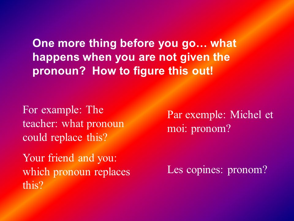 One more thing before you go… what happens when you are not given the pronoun How to figure this out!