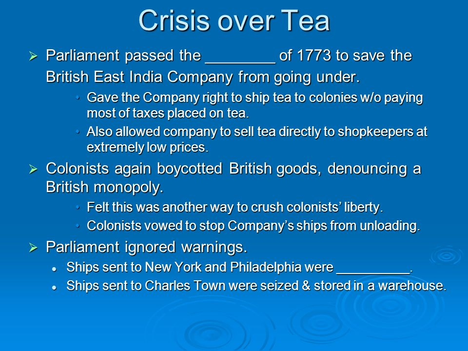 Crisis over Tea Parliament passed the ________ of 1773 to save the British East India Company from going under.