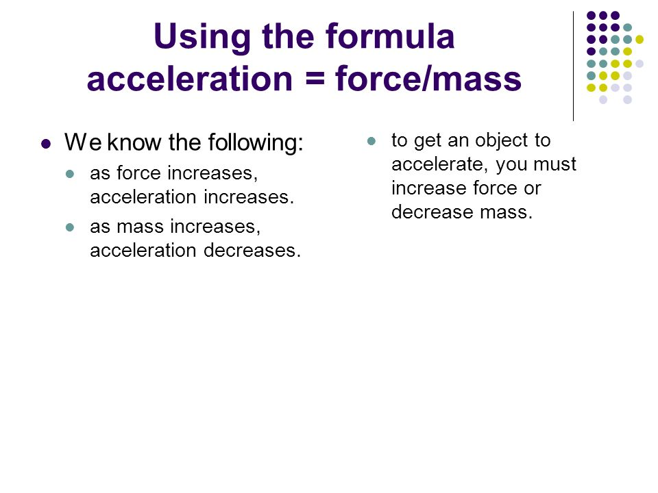 Using the formula acceleration = force/mass