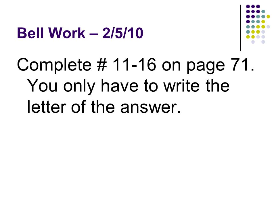 Bell Work – 2/5/10 Complete # 11-16 on page 71. You only have to write the letter of the answer.