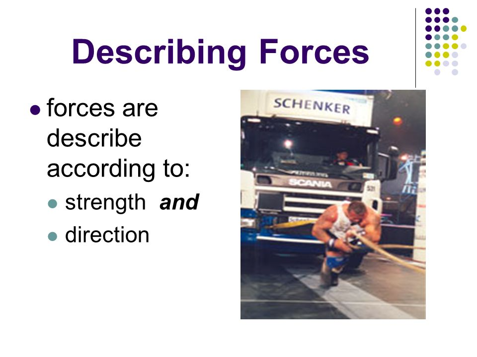 Describing Forces forces are describe according to: strength and