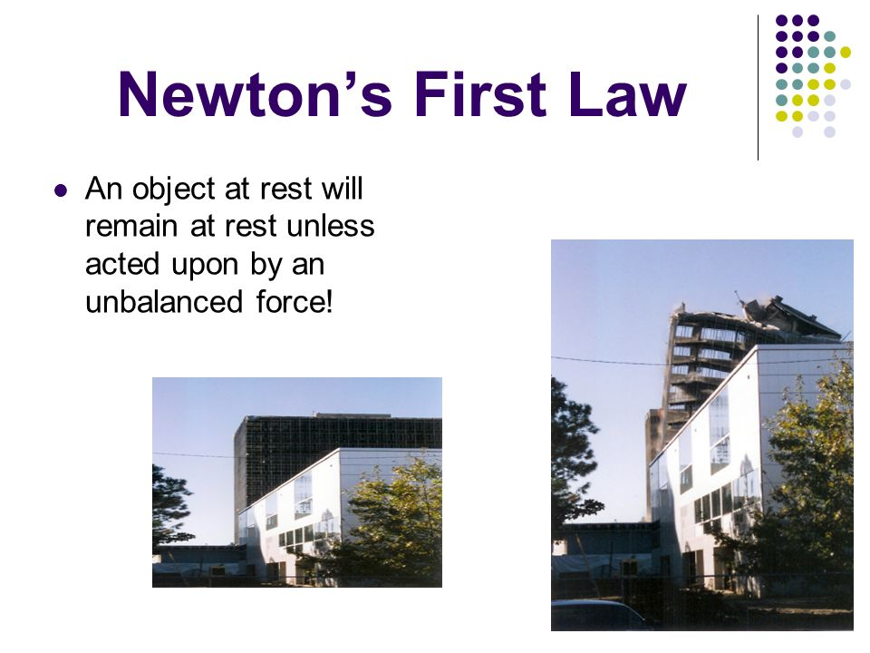 Newton's First Law An object at rest will remain at rest unless acted upon by an unbalanced force!
