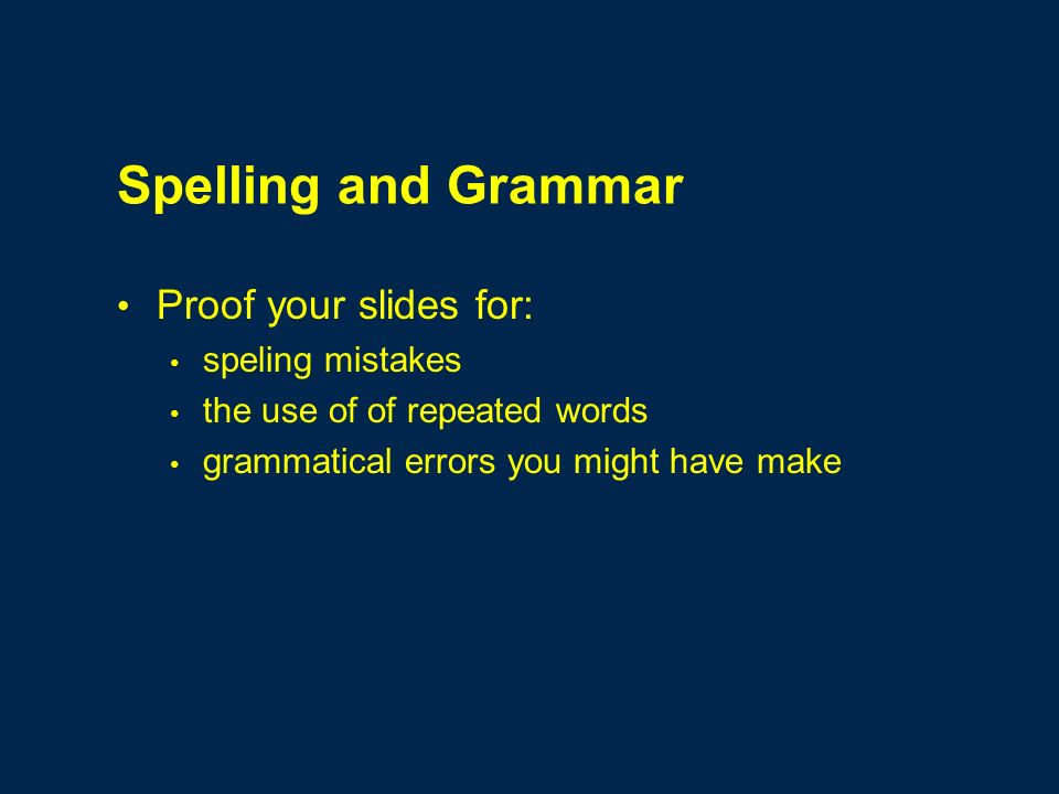 Spelling and Grammar Proof your slides for: speling mistakes