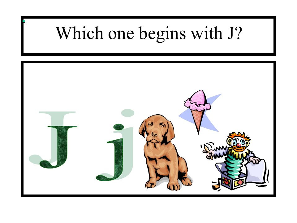 Which one begins with J J j