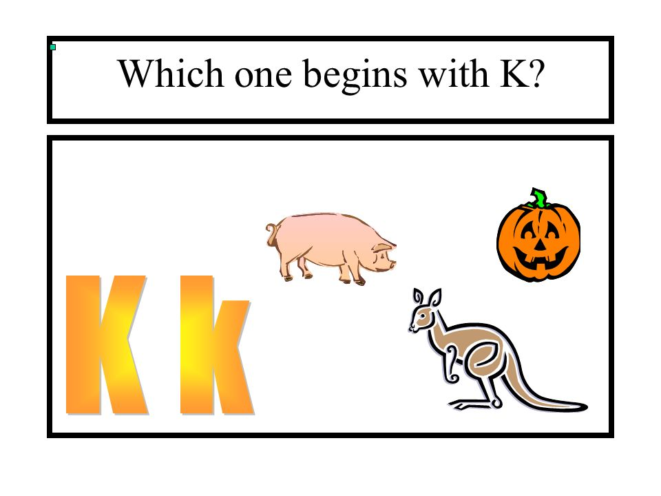 Which one begins with K K k