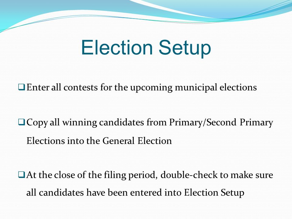 Election Setup Enter all contests for the upcoming municipal elections