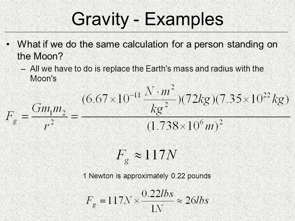 Gravity - Examples What if we do the same calculation for a person standing on the Moon