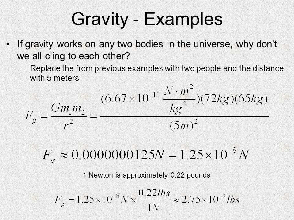 Gravity - Examples If gravity works on any two bodies in the universe, why don t we all cling to each other