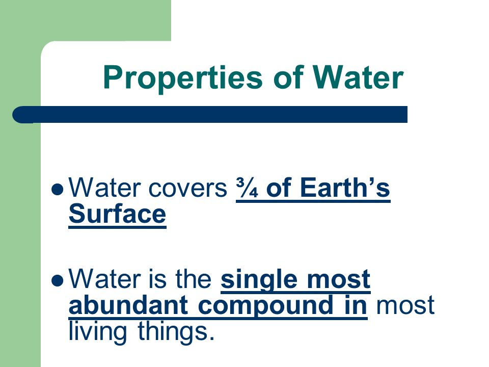 Properties of Water Water covers ¾ of Earth's Surface