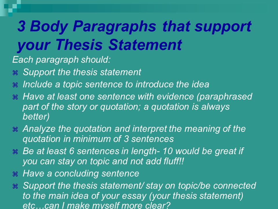 3 Body Paragraphs that support your Thesis Statement