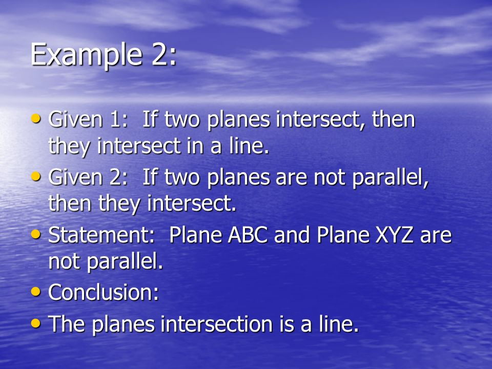 Example 2: Given 1: If two planes intersect, then they intersect in a line. Given 2: If two planes are not parallel, then they intersect.