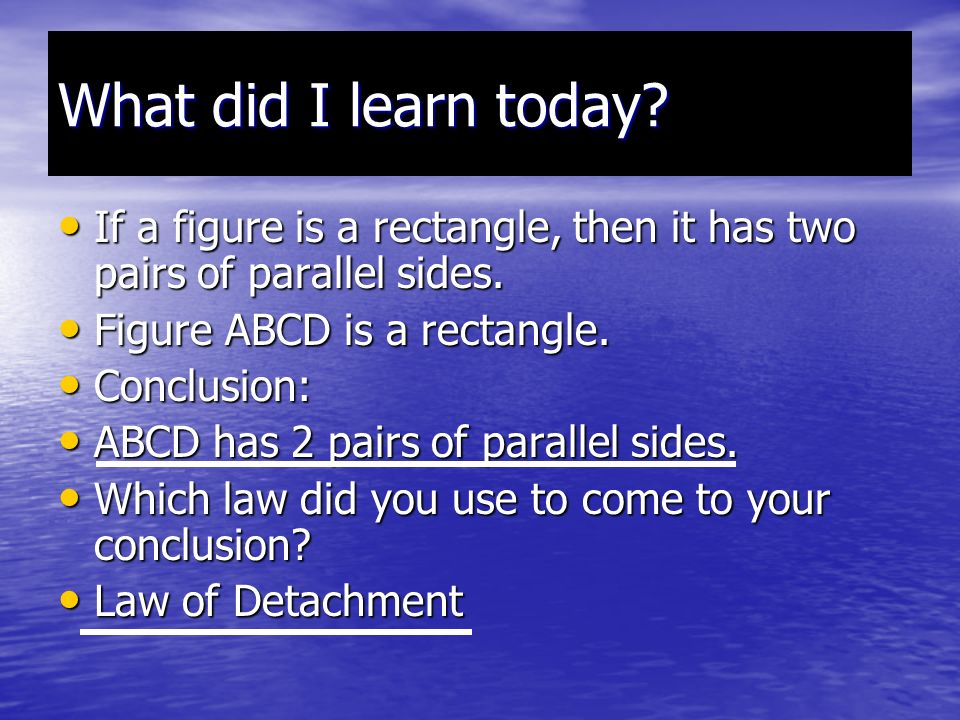 What did I learn today If a figure is a rectangle, then it has two pairs of parallel sides. Figure ABCD is a rectangle.
