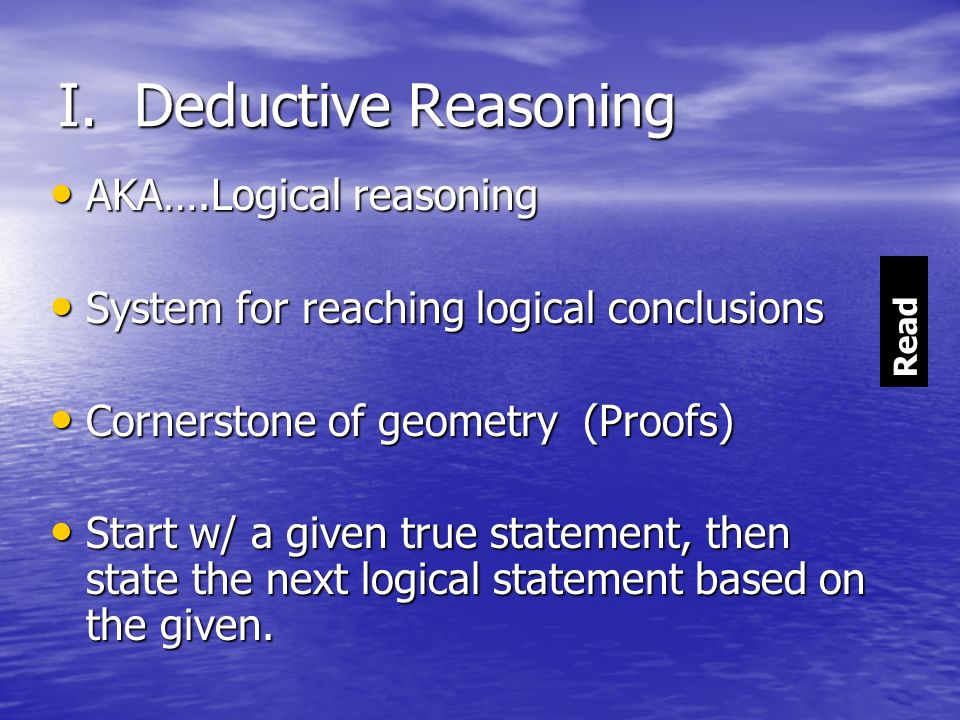 I. Deductive Reasoning AKA….Logical reasoning