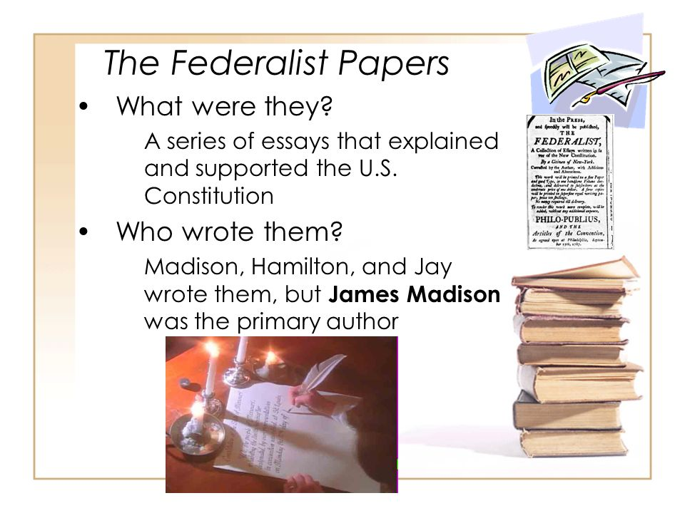 The Federalist Papers What were they Who wrote them