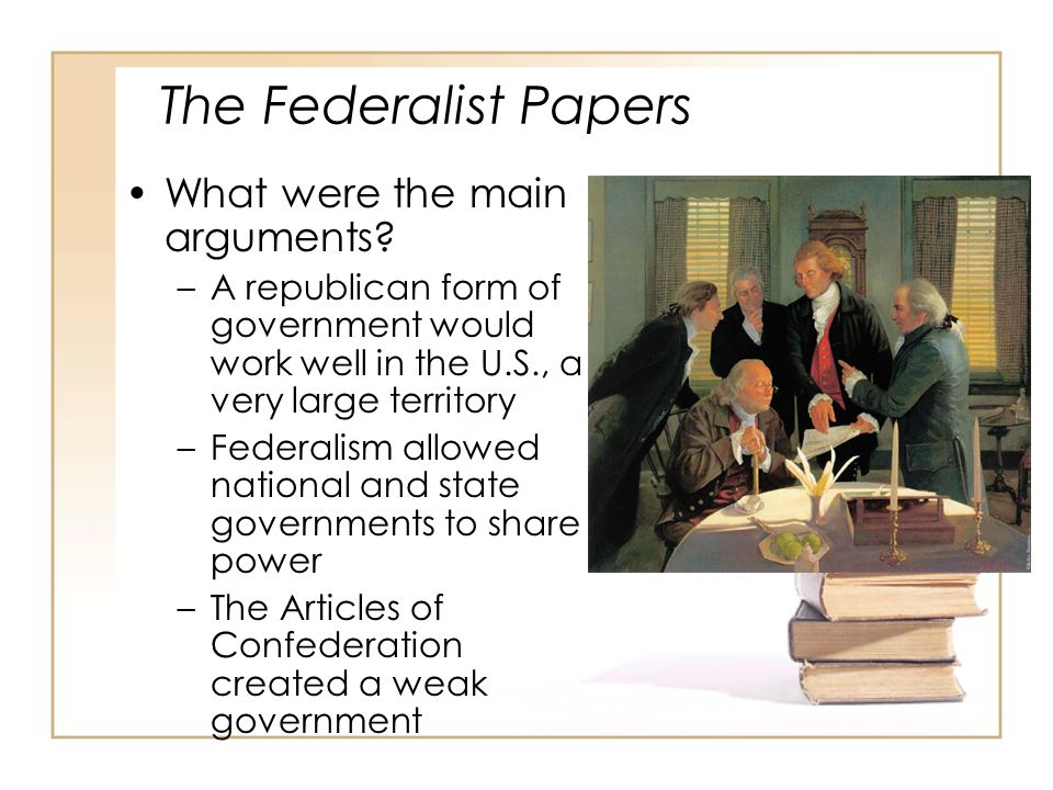 The Federalist Papers What were the main arguments