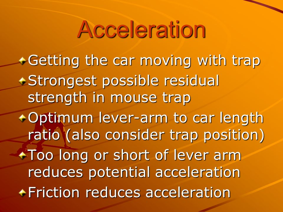 Acceleration Getting the car moving with trap