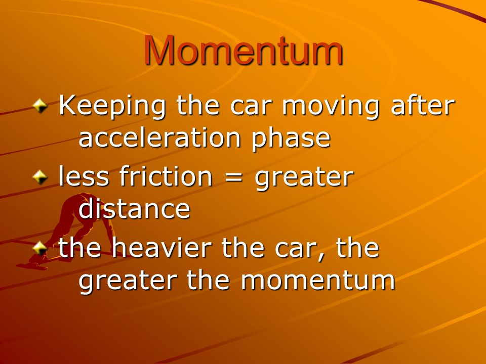 Momentum Keeping the car moving after acceleration phase