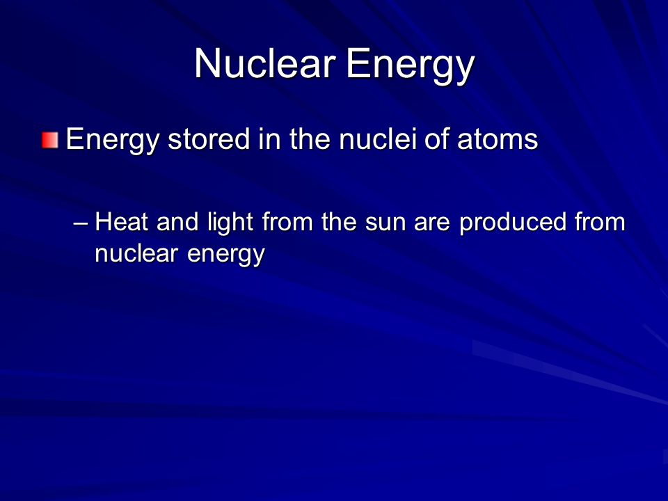 Nuclear Energy Energy stored in the nuclei of atoms