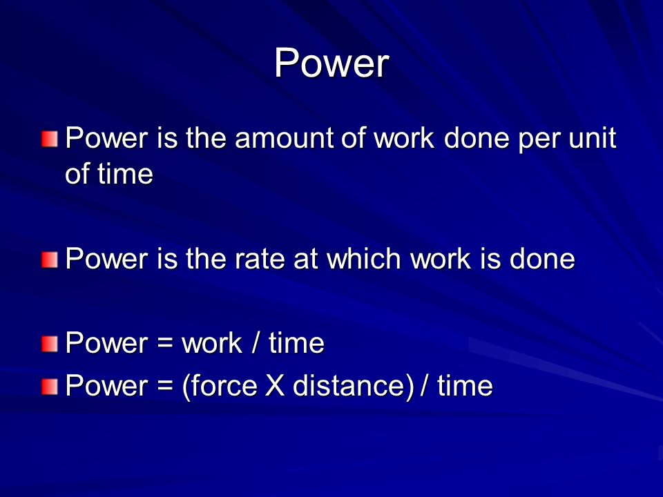 Power Power is the amount of work done per unit of time