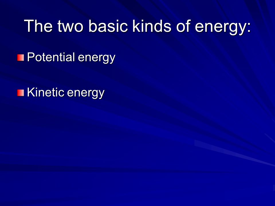 The two basic kinds of energy: