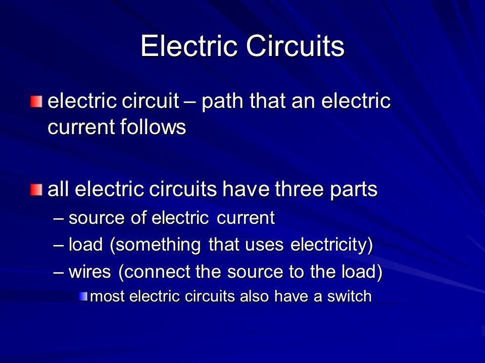 Electric Circuits electric circuit – path that an electric current follows. all electric circuits have three parts.