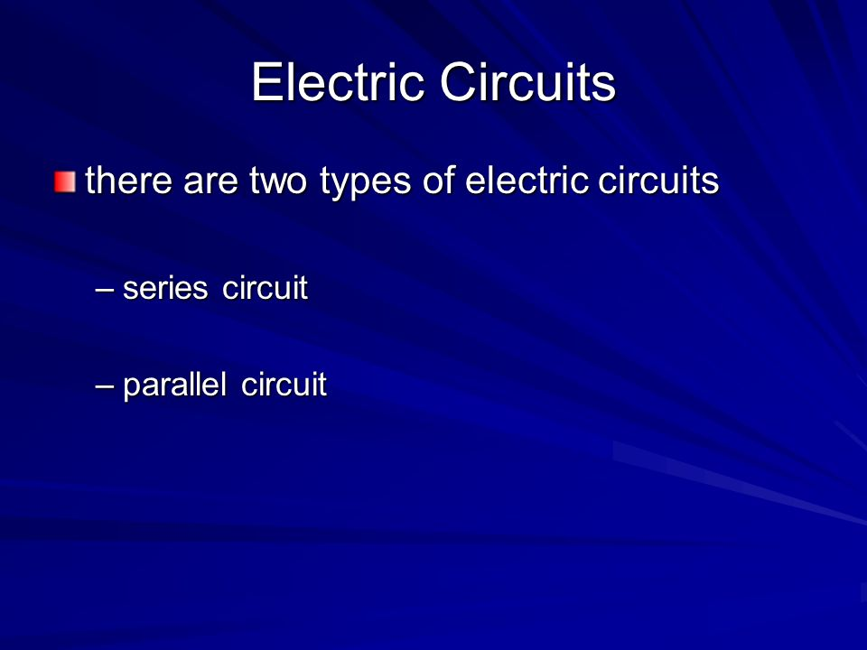 Electric Circuits there are two types of electric circuits