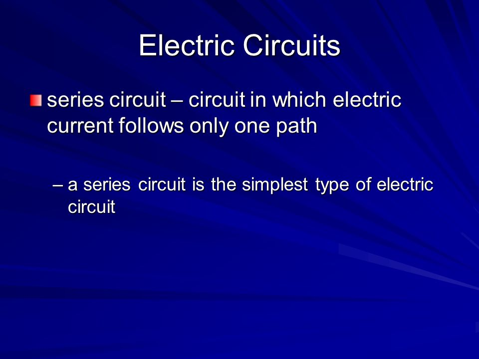Electric Circuits series circuit – circuit in which electric current follows only one path.