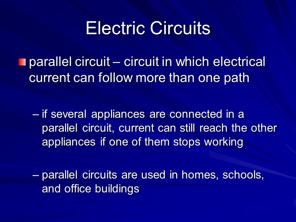 Electric Circuits parallel circuit – circuit in which electrical current can follow more than one path.