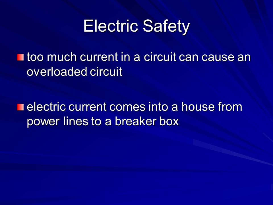 Electric Safety too much current in a circuit can cause an overloaded circuit.