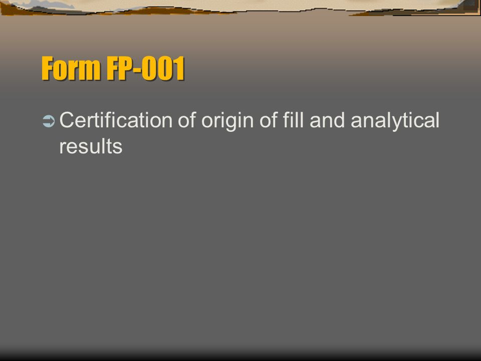 Form FP-001 Certification of origin of fill and analytical results