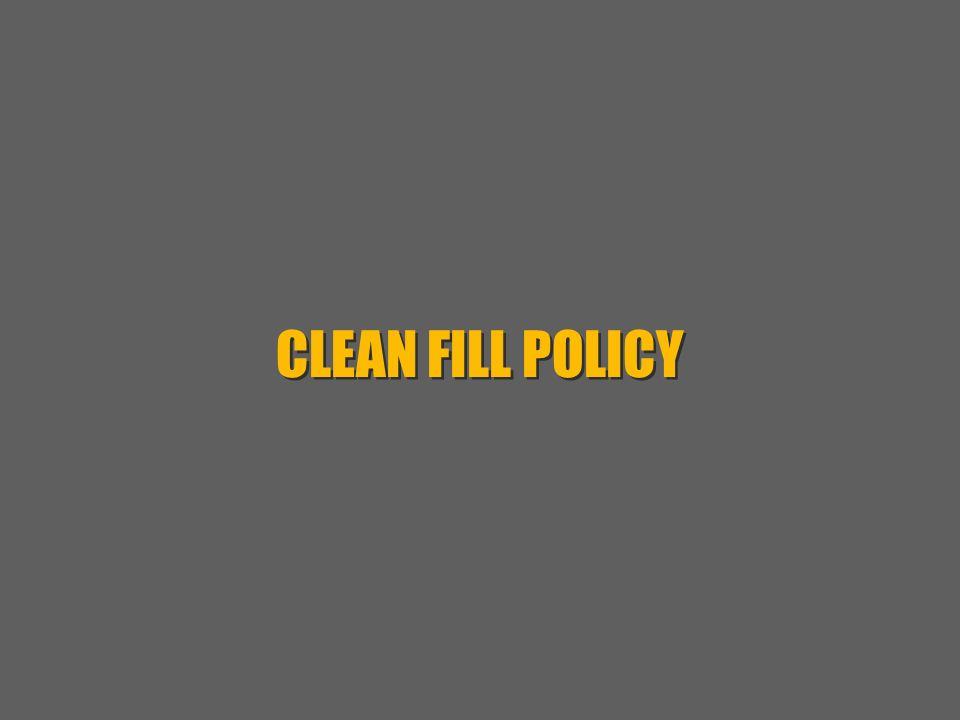 CLEAN FILL POLICY