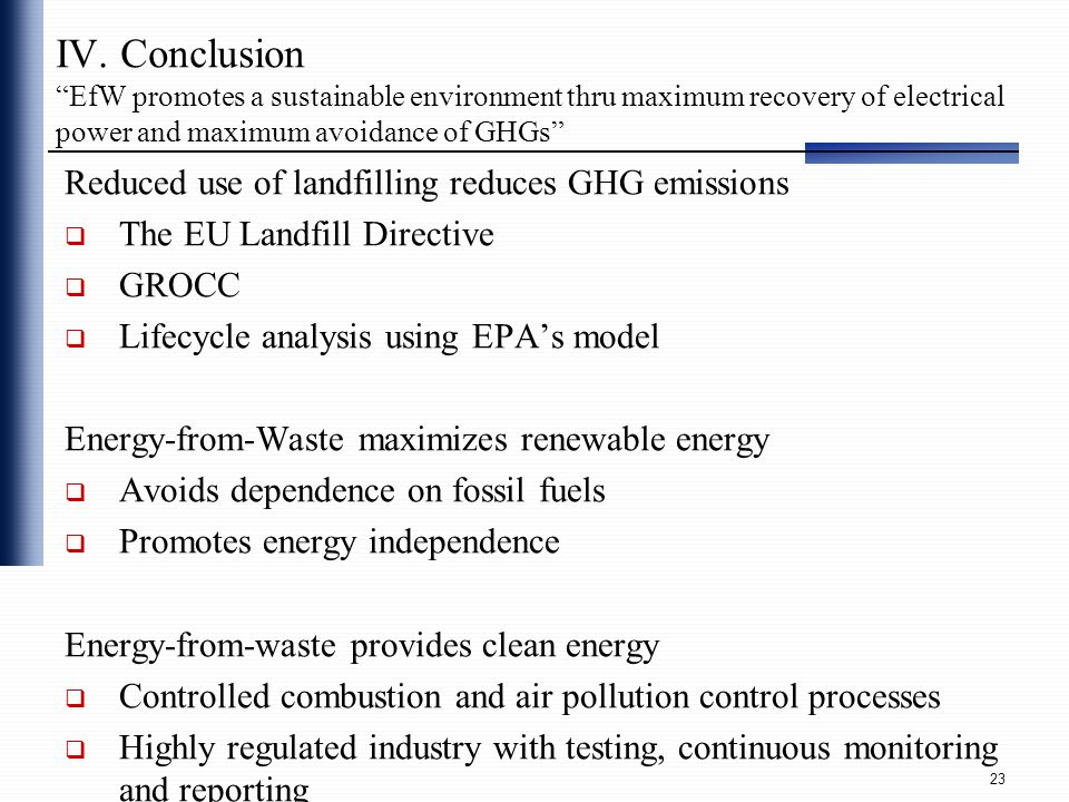 IV. Conclusion EfW promotes a sustainable environment thru maximum recovery of electrical power and maximum avoidance of GHGs