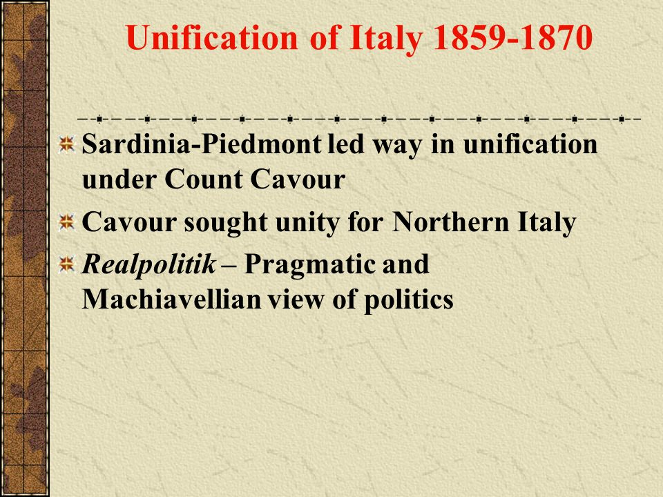 Unification of Italy 1859-1870 Sardinia-Piedmont led way in unification under Count Cavour. Cavour sought unity for Northern Italy.