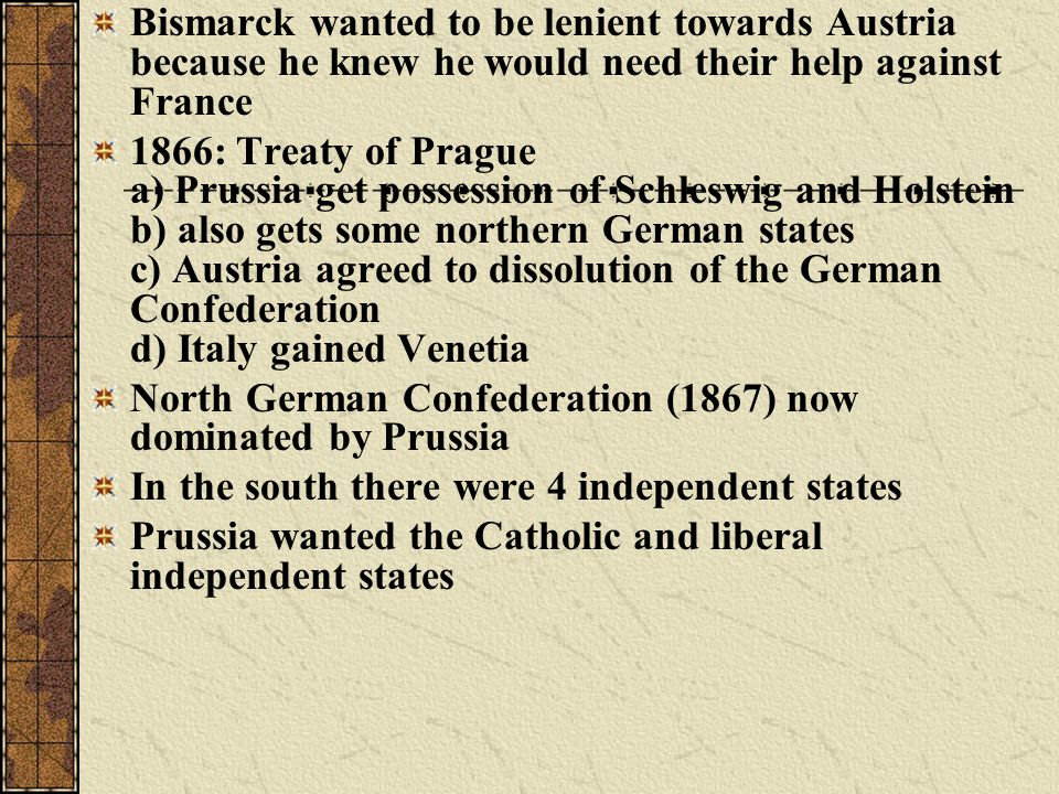 Bismarck wanted to be lenient towards Austria because he knew he would need their help against France