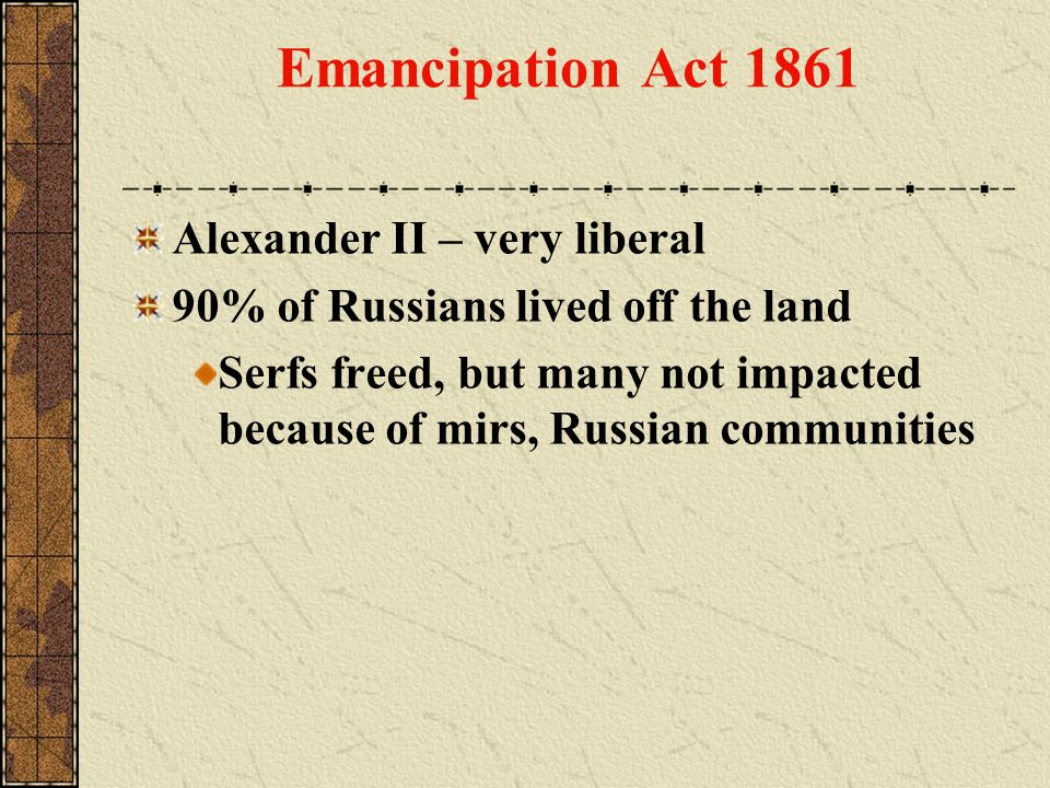 Emancipation Act 1861 Alexander II – very liberal