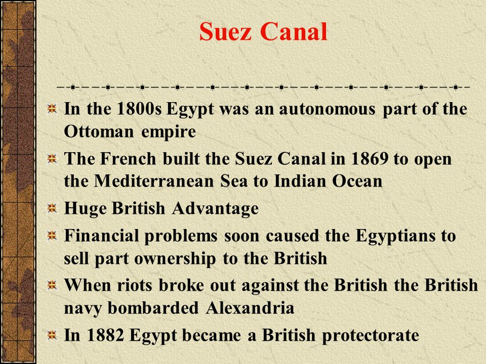 Suez Canal In the 1800s Egypt was an autonomous part of the Ottoman empire.