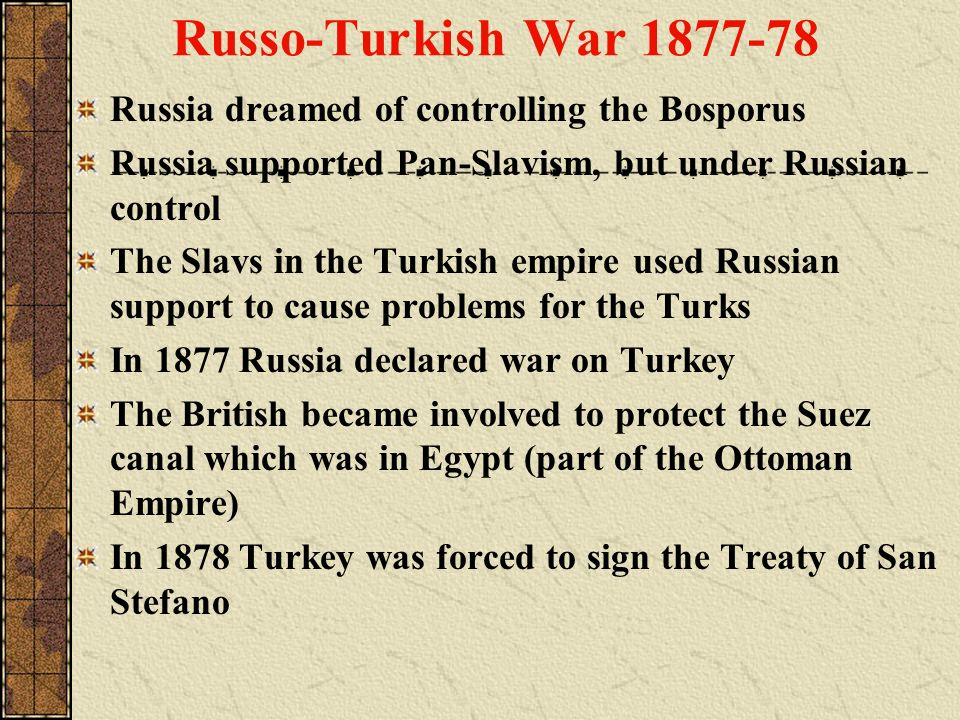 Russo-Turkish War 1877-78 Russia dreamed of controlling the Bosporus