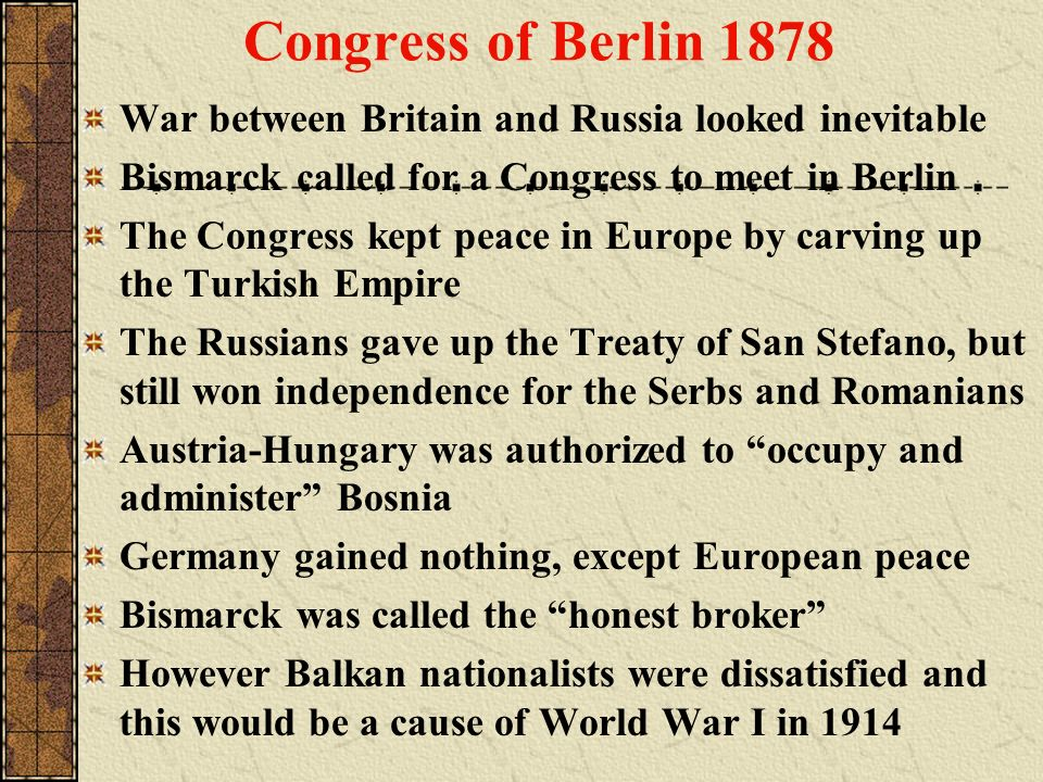 Congress of Berlin 1878 War between Britain and Russia looked inevitable. Bismarck called for a Congress to meet in Berlin.