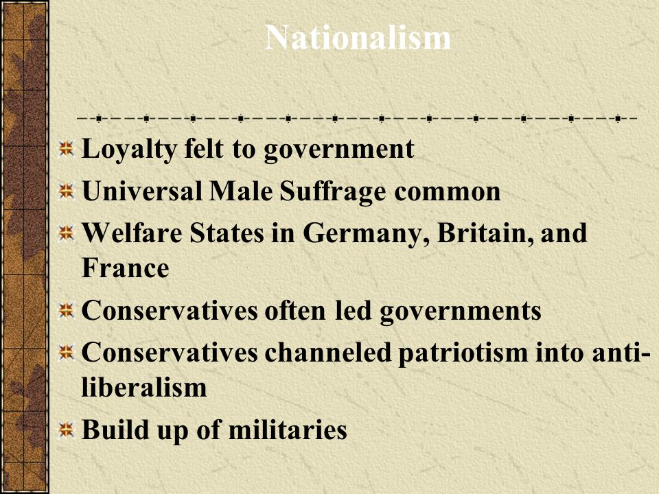 Nationalism Loyalty felt to government Universal Male Suffrage common