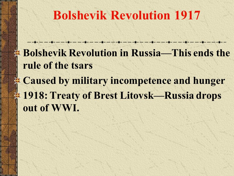 Bolshevik Revolution 1917 Bolshevik Revolution in Russia—This ends the rule of the tsars. Caused by military incompetence and hunger.
