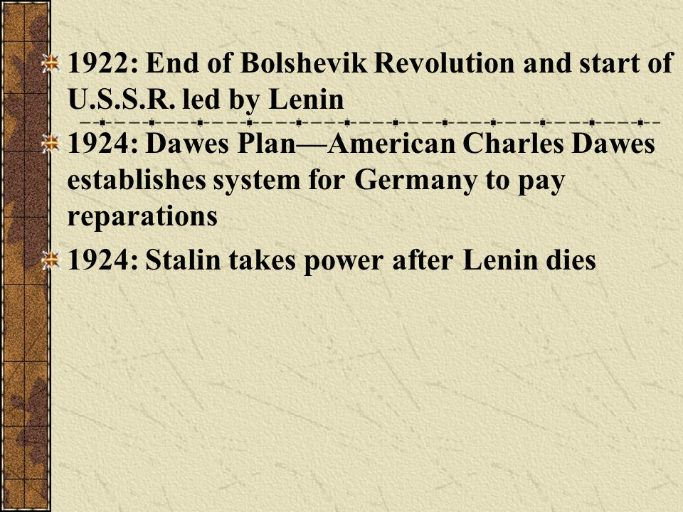 1922: End of Bolshevik Revolution and start of U.S.S.R. led by Lenin
