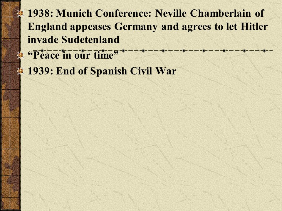 1938: Munich Conference: Neville Chamberlain of England appeases Germany and agrees to let Hitler invade Sudetenland